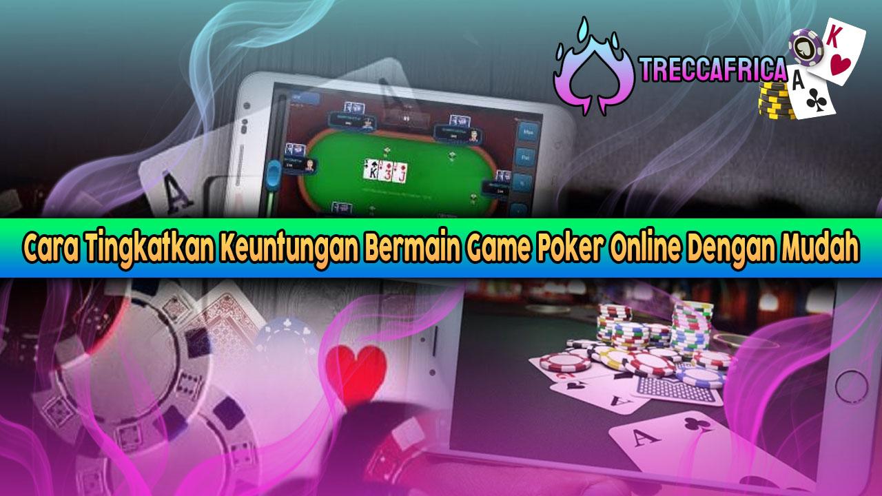 Cara Tingkatkan Keuntungan Bermain Game Poker Online Dengan Mudah